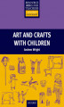 Okładka książki: Arts and Crafts with Children - Primary Resource Books for Teachers