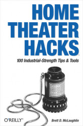 Okładka książki: Home Theater Hacks. 100 Industrial-Strength Tips & Tools