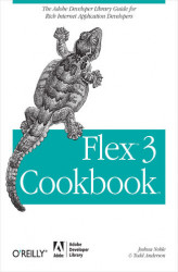 Okładka: Flex 3 Cookbook. Code-Recipes, Tips, and Tricks for RIA Developers
