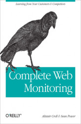 Okładka książki: Complete Web Monitoring. Watching your visitors, performance, communities, and competitors