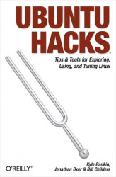 Okładka: Ubuntu Hacks. Tips & Tools for Exploring, Using, and Tuning Linux