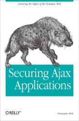 Okładka książki: Securing Ajax Applications. Ensuring the Safety of the Dynamic Web