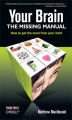 Okładka książki: Your Brain: The Missing Manual. The Missing Manual