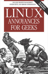 Okładka: Linux Annoyances for Geeks. Getting the Most Flexible System in the World Just the Way You Want It