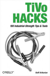 Okładka: TiVo Hacks. 100 Industrial-Strength Tips & Tools