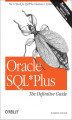 Okładka książki: Oracle SQL*Plus: The Definitive Guide. The Definitive Guide - Jonathan Gennick