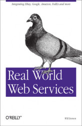 Okładka: Real World Web Services. Integrating EBay, Google, Amazon, FedEx and more
