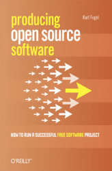 Okładka książki: Producing Open Source Software. How to Run a Successful Free Software Project