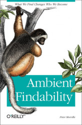 Okładka książki: Ambient Findability. What We Find Changes Who We Become
