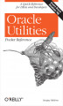Okładka książki: Oracle Utilities Pocket Reference - Sanjay Mishra
