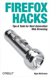 Okładka: Firefox Hacks. Tips & Tools for Next-Generation Web Browsing