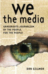 Okładka: We the Media. Grassroots Journalism By the People, For the People