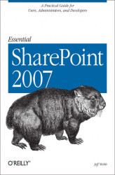 Okładka: Essential SharePoint 2007. A Practical Guide for Users, Administrators and Developers