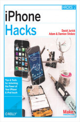 Okładka: iPhone Hacks. Pushing the iPhone and iPod touch Beyond Their Limits