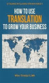 Okładka książki: How to Use Translation to Grow Your Business