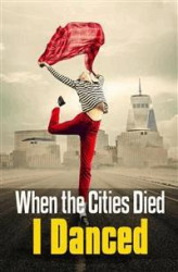 Okładka: When the Cities Died, I Danced