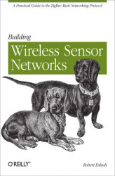 Okładka: Building Wireless Sensor Networks. with ZigBee, XBee, Arduino, and Processing