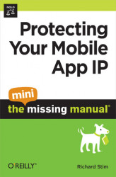 Okładka książki: Protecting Your Mobile App IP: The Mini Missing Manual