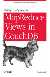 Okładka książki: Writing and Querying MapReduce Views in CouchDB
