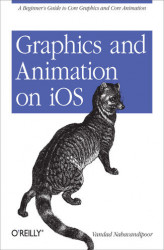 Okładka: Graphics and Animation on iOS. A Beginner's Guide to Core Graphics and Core Animation