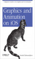 Okładka książki: Graphics and Animation on iOS. A Beginner\'s Guide to Core Graphics and Core Animation