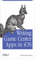 Okładka książki: Writing Game Center Apps in iOS. Bringing Your Players Into the Game - Vandad Nahavandipoor