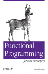 Okładka: Functional Programming for Java Developers. Tools for Better Concurrency, Abstraction, and Agility