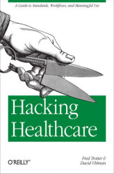Okładka: Hacking Healthcare. A Guide to Standards, Workflows, and Meaningful Use