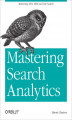 Okładka książki: Mastering Search Analytics. Measuring SEO, SEM and Site Search - Brent Chaters