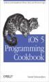 Okładka książki: iOS 5 Programming Cookbook. Solutions & Examples for iPhone, iPad, and iPod touch Apps - Vandad Nahavandipoor