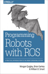 Okładka: Programming Robots with ROS. A Practical Introduction to the Robot Operating System
