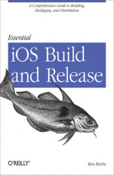 Okładka: Essential iOS Build and Release. A Comprehensive Guide to Building, Packaging, and Distribution