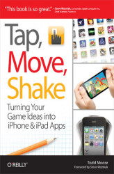 Okładka: Tap, Move, Shake. Turning Your Game Ideas into iPhone & iPad Apps