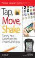 Okładka książki: Tap, Move, Shake. Turning Your Game Ideas into iPhone & iPad Apps - Todd Moore