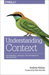 Okładka: Understanding Context. Environment, Language, and Information Architecture