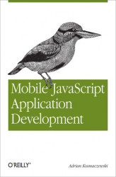 Okładka: Mobile JavaScript Application Development. Bringing Web Programming to Mobile Devices