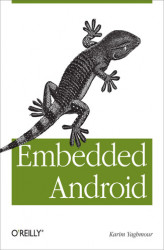 Okładka książki: Embedded Android. Porting, Extending, and Customizing