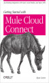 Okładka książki: Getting Started with Mule Cloud Connect. Accelerating Integration with SaaS, Social Media, and Open APIs