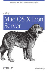 Okładka: Using Mac OS X Lion Server. Managing Mac Services at Home and Office