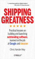 Okładka książki: Shipping Greatness. Practical lessons on building and launching outstanding software, learned on the job at Google and Amazon