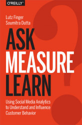 Okładka książki: Ask, Measure, Learn. Using Social Media Analytics to Understand and Influence Customer Behavior