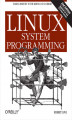 Okładka książki: Linux System Programming. Talking Directly to the Kernel and C Library
