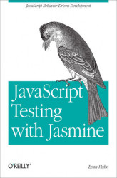 Okładka: JavaScript Testing with Jasmine. JavaScript Behavior-Driven Development