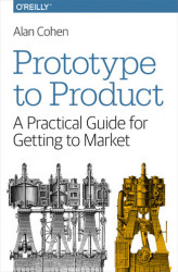 Okładka: Prototype to Product. A Practical Guide for Getting to Market