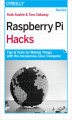 Okładka książki: Raspberry Pi Hacks. Tips & Tools for Making Things with the Inexpensive Linux Computer - Ruth Suehle, Tom Callaway