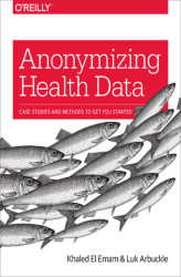 Okładka: Anonymizing Health Data. Case Studies and Methods to Get You Started