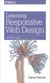 Okładka książki: Learning Responsive Web Design. A Beginner\'s Guide - Clarissa Peterson