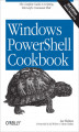 Okładka książki: Windows PowerShell Cookbook. The Complete Guide to Scripting Microsoft's Command Shell