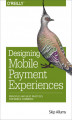 Okładka książki: Designing Mobile Payment Experiences. Principles and Best Practices for Mobile Commerce - Skip Allums