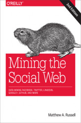 Okładka: Mining the Social Web. Data Mining Facebook, Twitter, LinkedIn, Google+, GitHub, and More
